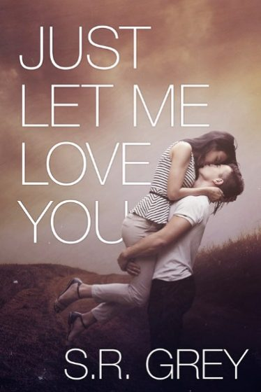 Cover Reveal: Just Let Me Love You (Judge Me Not #3) by S.R. Grey