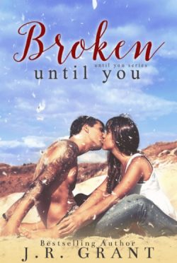 Cover Reveal & Giveaway: Broken Until You (Until You #2) by J.R. Grant