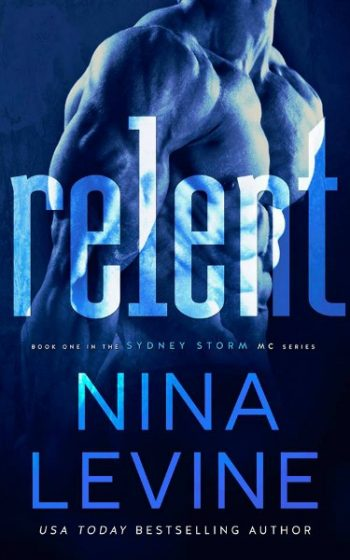 Release Day Blitz: Relent (Sydney Storm MC #1) by Nina Levine