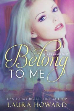 Cover Reveal: Belong to Me (Moore Crossing #1) by Laura Howard