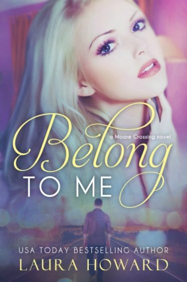 Cover Reveal: Belong to Me (Moore Crossing #1) by Laura Howard
