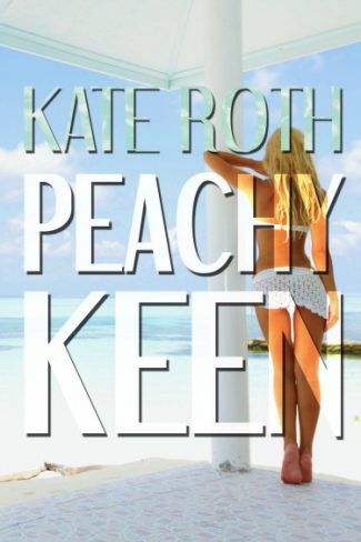 Cover Reveal: Peachy Keen (Desire Resort #3) by Kate Roth