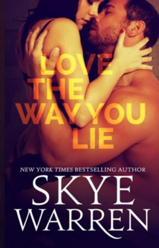 Cover Reveal: Love the Way You Lie by Skye Warren