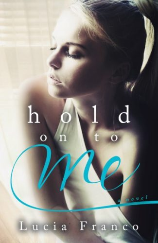 Cover Reveal & Giveaway: Hold On to Me by Lucia Franco