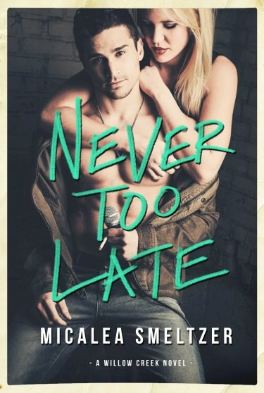 Cover Reveal & Giveaway: Never Too Late (Willow Creek #2) by Micalea Smeltzer