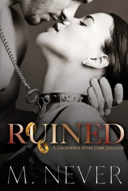 Cover Reveal & Giveaway: Ruined (Decadence After Dark #3) by M. Never