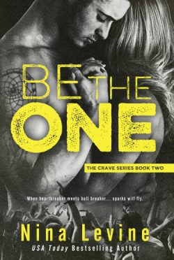 Cover Reveal & Giveaway: Be The One (Crave #2) by Nina Levine