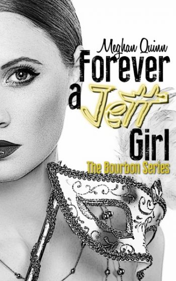 Cover Reveal: Forever a Jett Girl (Bourbon #3) by Meghan Quinn