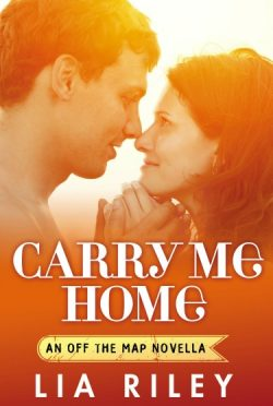 Release Day Launch & Giveaway: Carry Me Home (Off the Map #3.1) by Lia Riley
