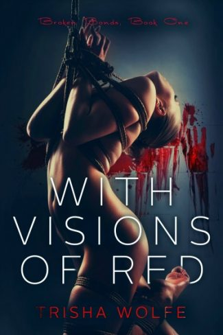 Release Day Blitz: With Visions of Red (Broken Bonds #1) by Trisha Wolfe