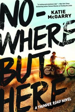 Release Week Blitz & Giveaway: Nowhere But Here (Thunder Road #1) by Katie McGarry