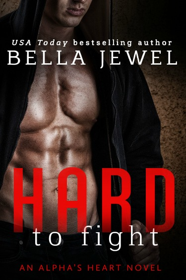 Cover Reveal: Hard to Fight (Alpha's Heart #1) by Bella Jewel