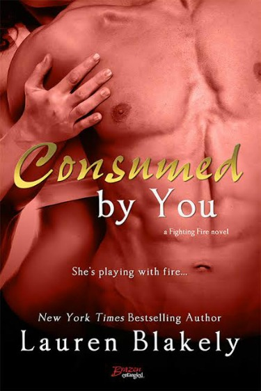 Cover Reveal: Consumed by You (Fighting Fire #3) by Lauren Blakely