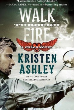 Cover Reveal: Walk Through Fire (Chaos, #4) by Kristen Ashley