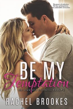 Release Day Blitz: Be My Temptation (The Crawford Brothers #2) by Rachel Brookes