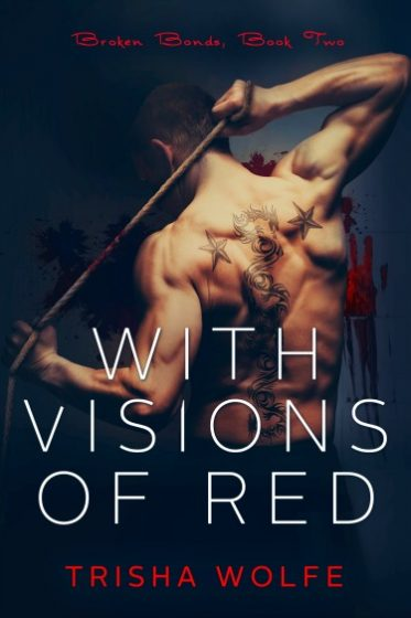 Cover Reveal: With Visions of Red (Broken Bonds #2) by Trisha Wolfe