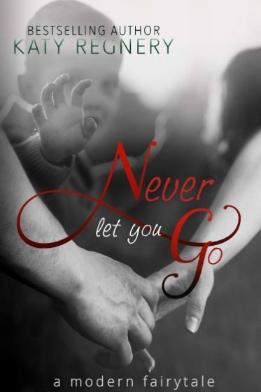 Promo: Never Let You Go (A Modern Fairytale #2) by Katy Regnery
