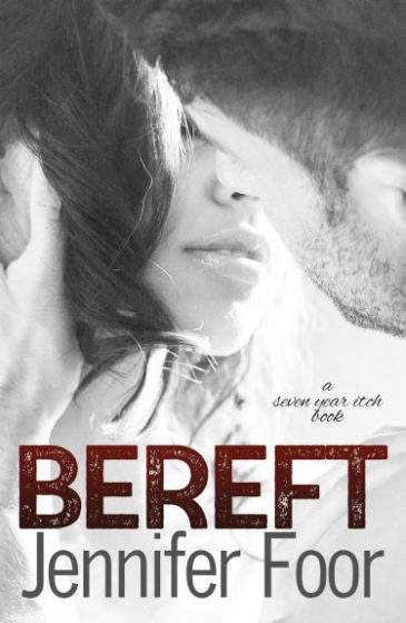 Cover Reveal: Bereft (Seven Year Itch #2) by Jennifer Foor