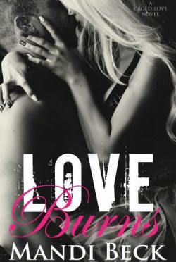 Cover Reveal & Giveaway: Love Burns (Caged Love #2) by Mandi Beck