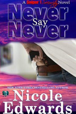 Cover Reveal: Never Say Never (Sniper 1 Security #2) by Nicole Edwards