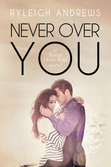 Cover Reveal & Giveaway: Never Over You (Never Over You, #3) by Ryleigh Andrews