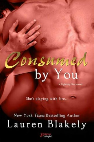 Release Day Blitz & Giveaway: Consumed by You (Fighting Fire #3) by Lauren Blakely