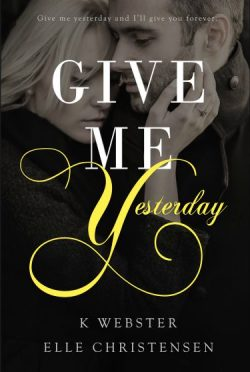 Cover Reveal: Give Me Yesterday by K. Webster & Elle Christensen