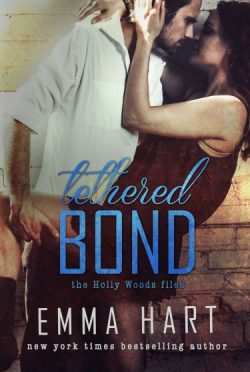 Cover Reveal: Tethered Bond (Holly Woods Files, #3) by Emma Hart
