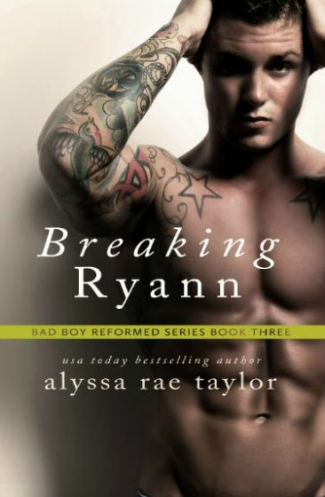Cover Reveal & Giveaway: Breaking Ryann (Bad Boy Reformed #3) by Alyssa Rae Taylor