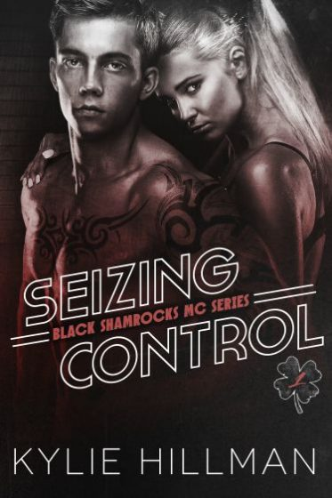 Release Day Launch: Seizing Control (Black Shamrocks MC #1) by Kylie Hillman