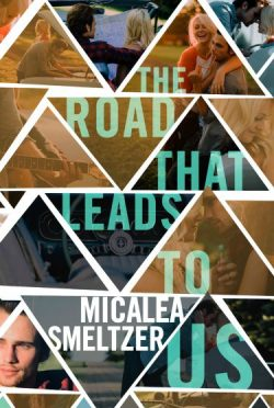 Cover & Trailer Reveal & Giveaway: The Road That Leads To Us (Us #1) by Micalea Smeltzer