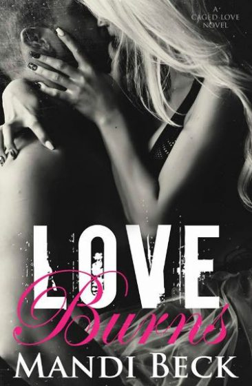 Release Day Blitz & Giveaway: Love Burns (Caged Love #2) by Mandi Beck