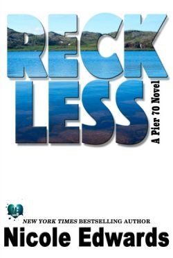 Release Day Blitz & Giveaway: Reckless (Pier 70 #1) by Nicole Edwards