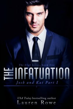 Cover Reveal: The Infatuation: Josh and Kat Part I (The Club #5) by Lauren Rowe