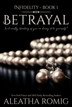 Release Day Blitz: Betrayal (Infidelity #1) by Aleatha Romig