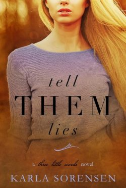 Release Day Blitz: Tell Them Lies (Three Little Words #3) by Karla Sorensen