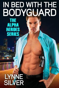 Release Day Blitz: In Bed With the Bodyguard (Alpha Heroes #2) by Lynne Silver