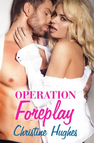 Release Day Blitz: Operation Foreplay by Christine Hughes