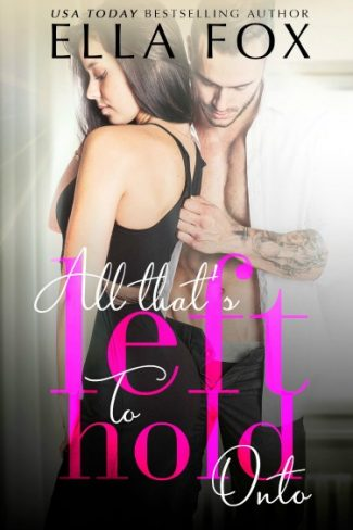 Cover Reveal: All That's Left to Hold Onto by Ella Fox