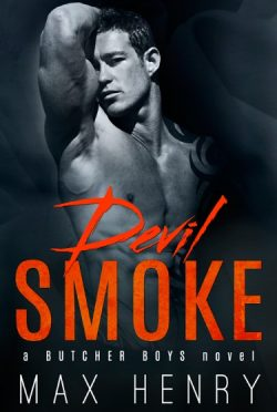Release Day Blitz & Giveaway: Devil Smoke (Butcher Boys #5) by Max Henry