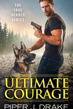 Cover Reveal, Sneak Peek, & Giveaway: Ultimate Courage (True Heroes #2) by Piper J. Drake