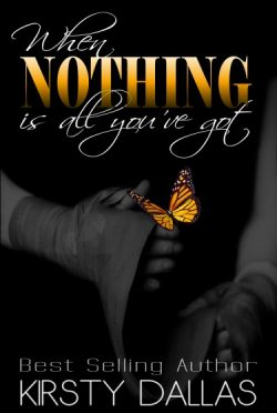 Cover Reveal & Giveaway: When Nothing Is All You've Got by Kirsty Dallas