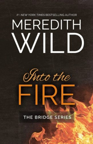 Cover Reveal & Giveaway: Into the Fire (Bridge #2)  by Meredith Wild