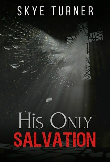 Cover Reveal: His Only Salvation by Skye Turner