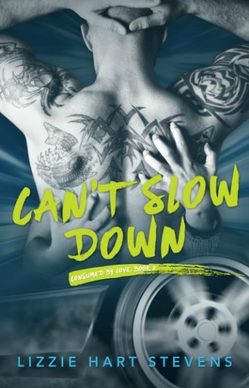 Cover Reveal & Giveaway: Can't Slow Down (Consumed by Love #2) by Lizzie Hart Stevens