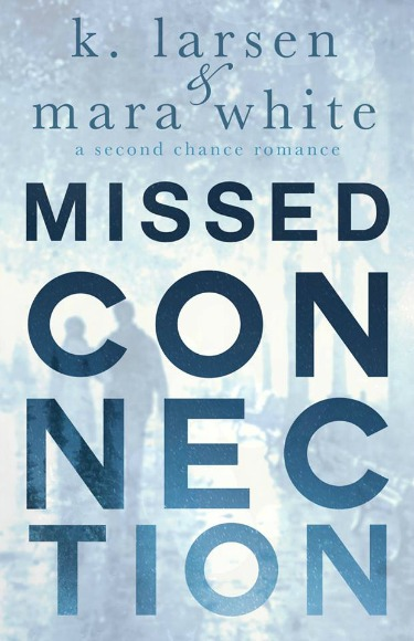 Cover Reveal: Missed Connection by Mara White & K Larsen
