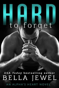 Release Day Blitz: Hard to Forget (Alpha's Heart #3) by Bella Jewel