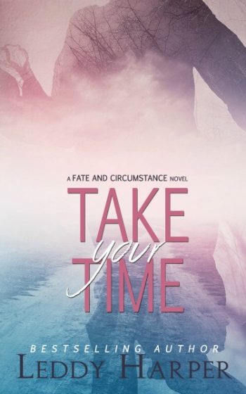 Cover Reveal: Take Your Time (Fate and Circumstance #2) by Leddy Harper