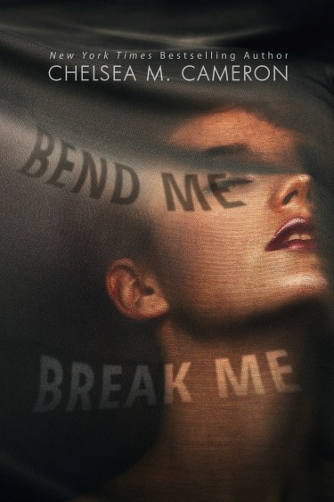 Cover Reveal: Bend Me, Break Me by Chelsea M Cameron