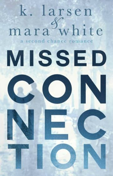 Release Day Blitz: Missed Connection by K Larsen & Mara White